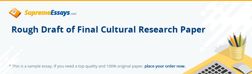 Rough Draft of Final Cultural Research Paper