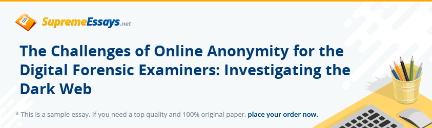 The Challenges of Online Anonymity for the Digital Forensic Examiners: Investigating the Dark Web