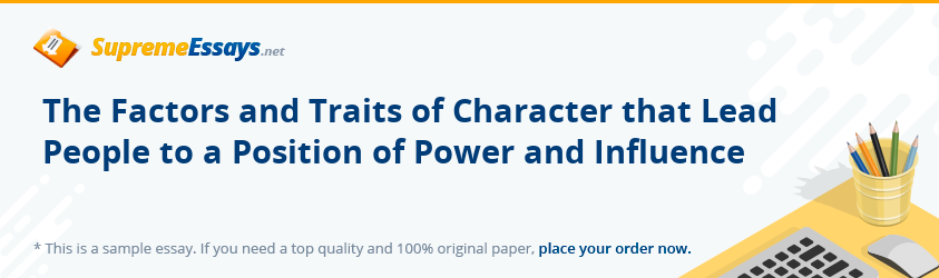 The Factors and Traits of Character that Lead People to a Position of Power and Influence