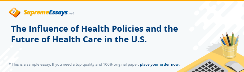The Influence of Health Policies and the Future of Health Care in the U.S.