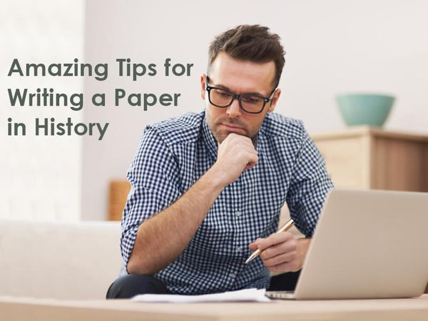 Amazing Tips for Writing a Paper in History