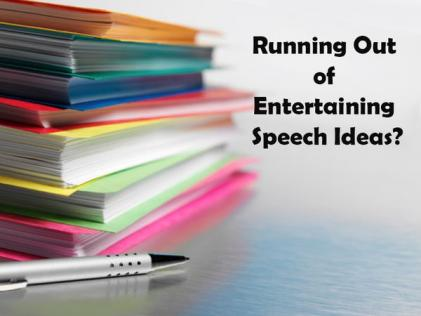 Running Out of Entertaining Speech Ideas?